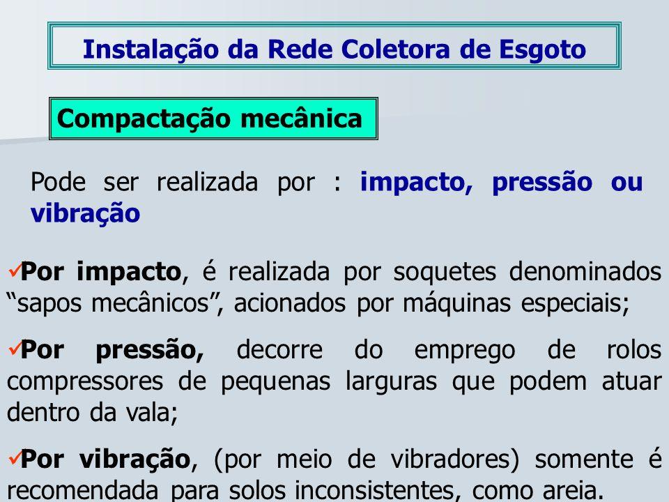 Instalação da Rede Coletora de Esgoto Compactação mecânica Pode ser realizada por : impacto, pressão ou vibração Por impacto, é realizada por soquetes