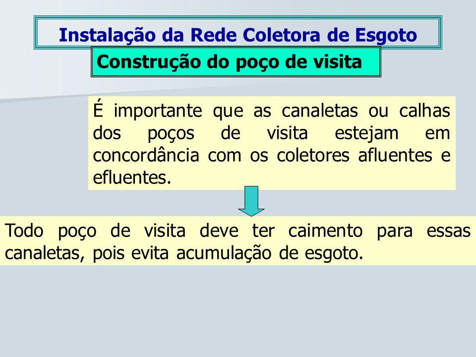 Instalação da Rede Coletora de Esgoto Construção do poço de visita É importante que as canaletas ou calhas dos poços de visita estejam em concordância