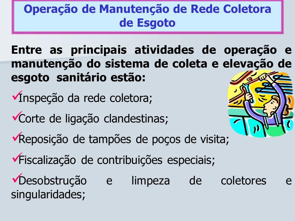 Operação de Manutenção de Rede Coletora de Esgoto Entre as principais atividades de operação e manutenção do sistema de coleta e elevação de esgoto sa