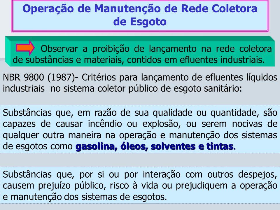 Operação de Manutenção de Rede Coletora de Esgoto Observar a proibição de lançamento na rede coletora de substâncias e materiais, contidos em efluente