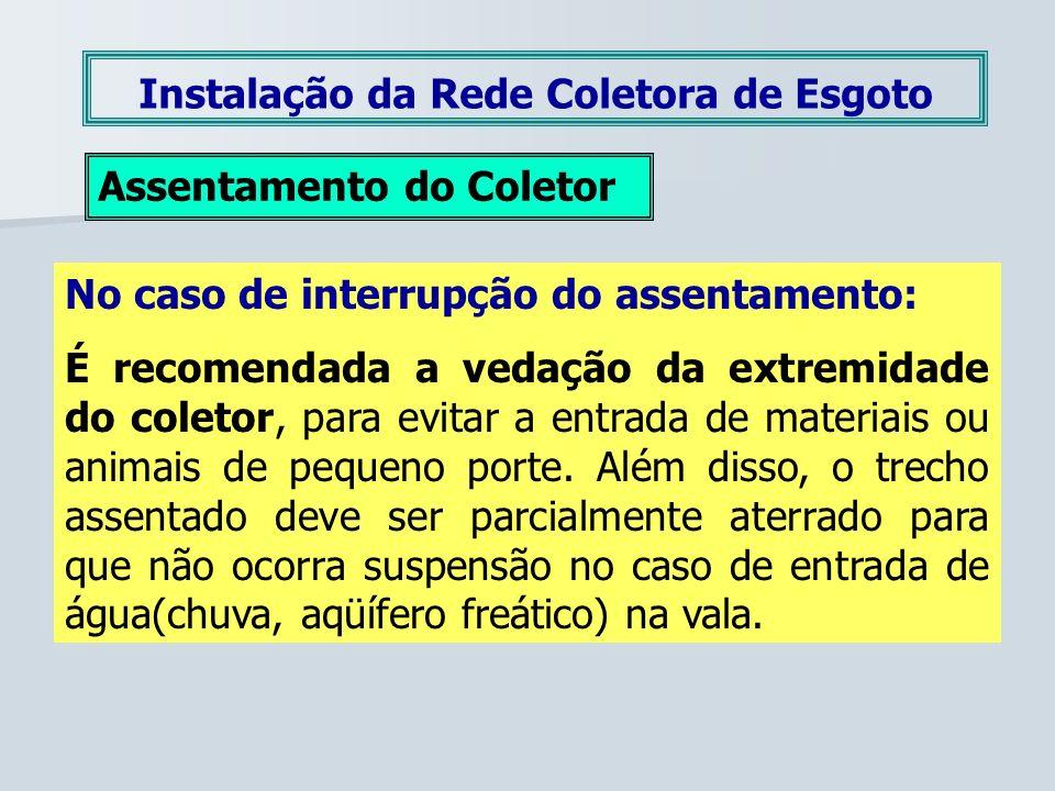Instalação da Rede Coletora de Esgoto Assentamento do Coletor No caso de interrupção do assentamento: É recomendada a vedação da extremidade do coleto