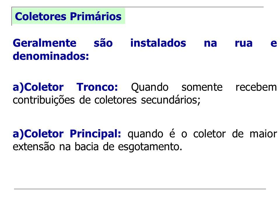 Coletores Primários Geralmente são instalados na rua e denominados: a)Coletor Tronco: Quando somente recebem contribuições de coletores secundários; a
