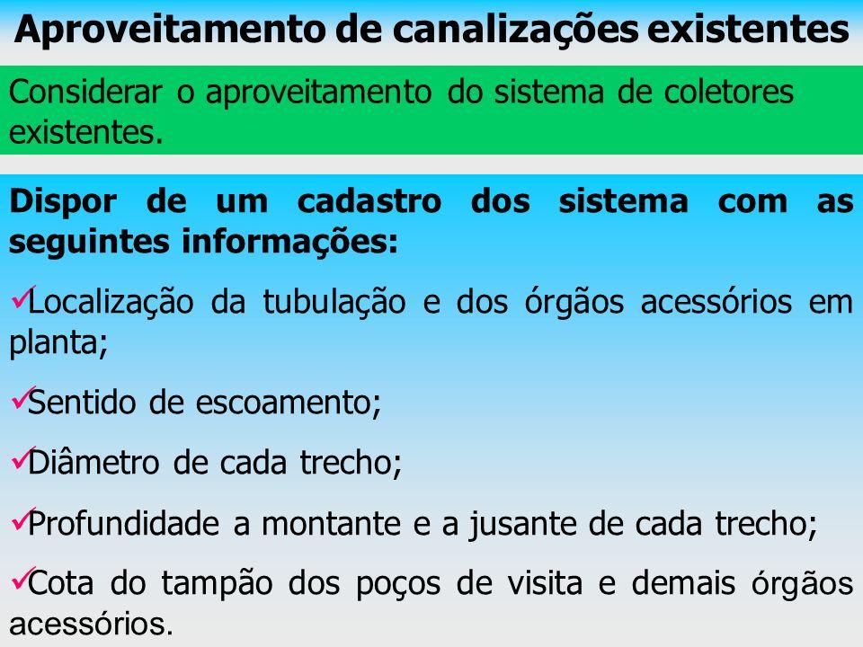 Aproveitamento de canalizações existentes Considerar o aproveitamento do sistema de coletores existentes. Dispor de um cadastro dos sistema com as seg