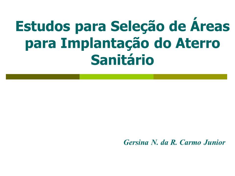 Estudos para Seleção de Áreas para Implantação do Aterro Sanitário Gersina N. da R. Carmo Junior