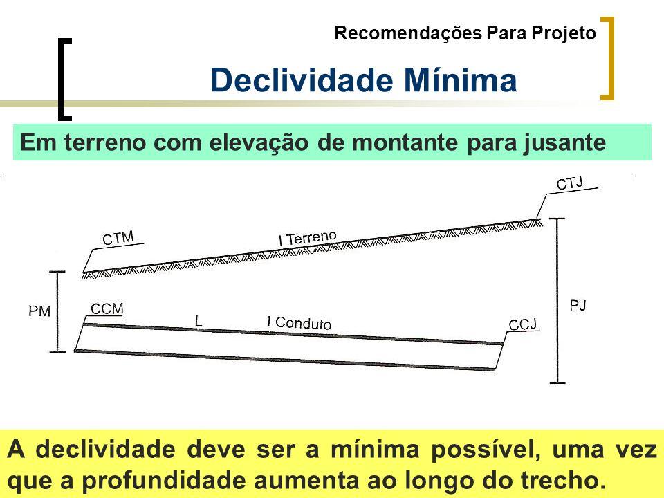 Recomendações Para Projeto Declividade Mínima Em terreno com elevação de montante para jusante A declividade deve ser a mínima possível, uma vez que a
