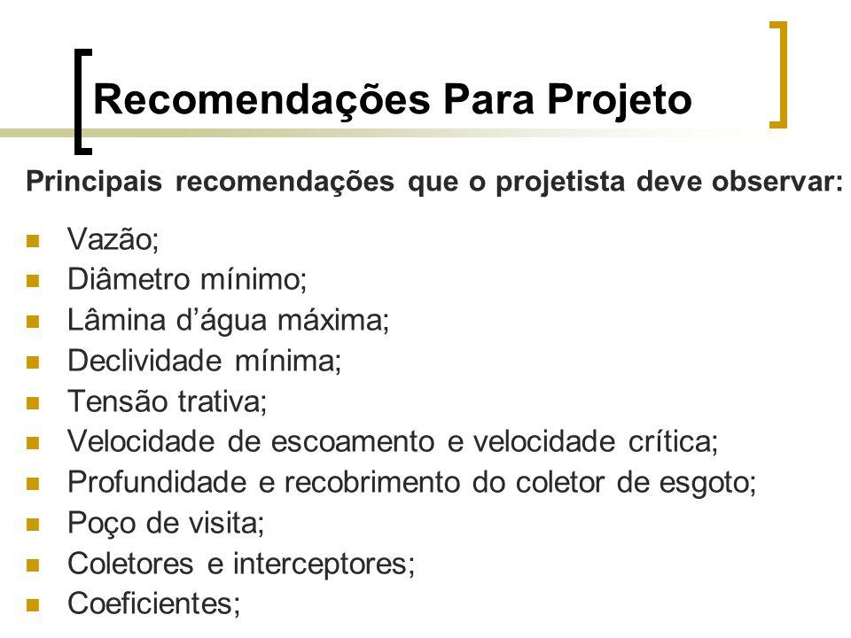 Recomendações Para Projeto Vazão; Diâmetro mínimo; Lâmina dágua máxima; Declividade mínima; Tensão trativa; Velocidade de escoamento e velocidade crít