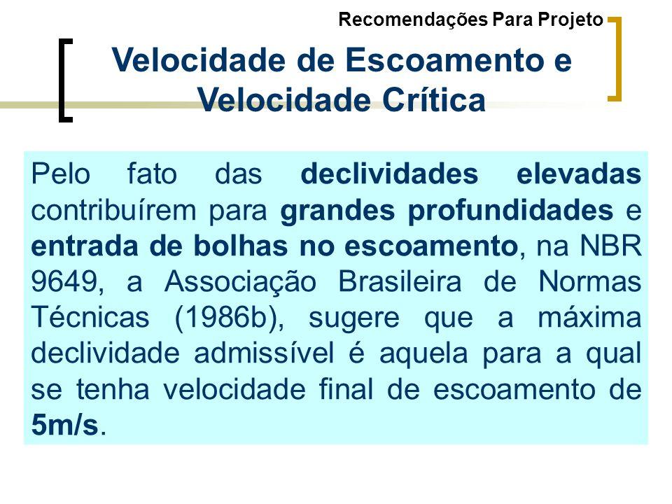 Recomendações Para Projeto Velocidade de Escoamento e Velocidade Crítica Pelo fato das declividades elevadas contribuírem para grandes profundidades e