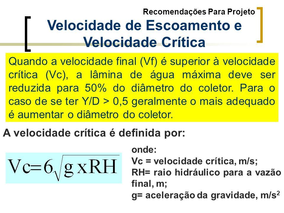 Recomendações Para Projeto Velocidade de Escoamento e Velocidade Crítica Quando a velocidade final (Vf) é superior à velocidade crítica (Vc), a lâmina