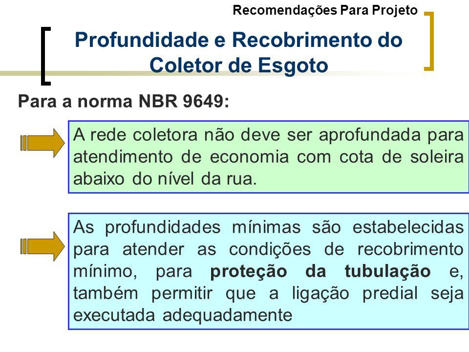 Profundidade e Recobrimento do Coletor de Esgoto Para a norma NBR 9649: A rede coletora não deve ser aprofundada para atendimento de economia com cota