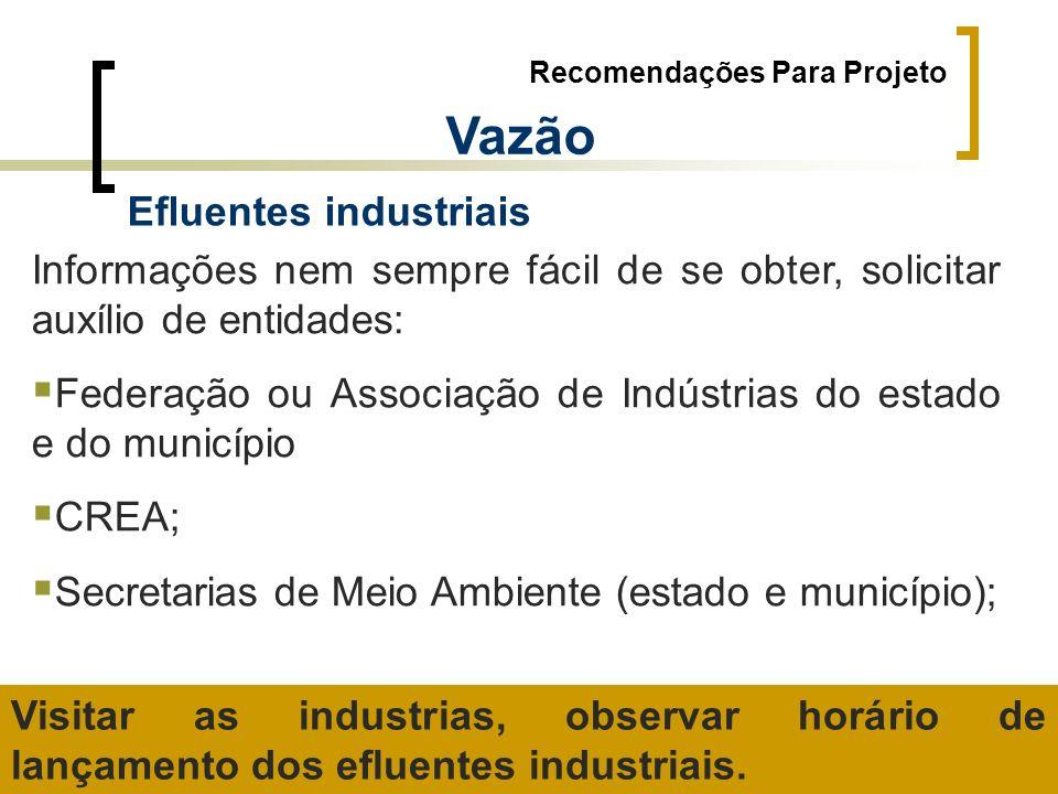 Recomendações Para Projeto Vazão Efluentes industriais Informações nem sempre fácil de se obter, solicitar auxílio de entidades: Federação ou Associaç