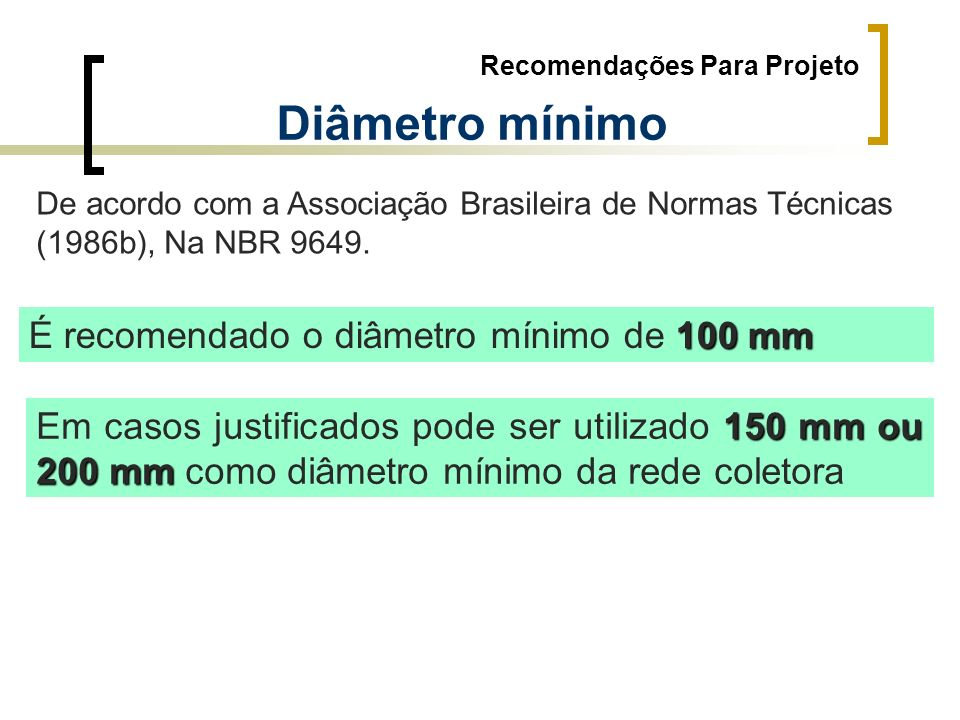 Recomendações Para Projeto Diâmetro mínimo De acordo com a Associação Brasileira de Normas Técnicas (1986b), Na NBR 9649. 100 mm É recomendado o diâme