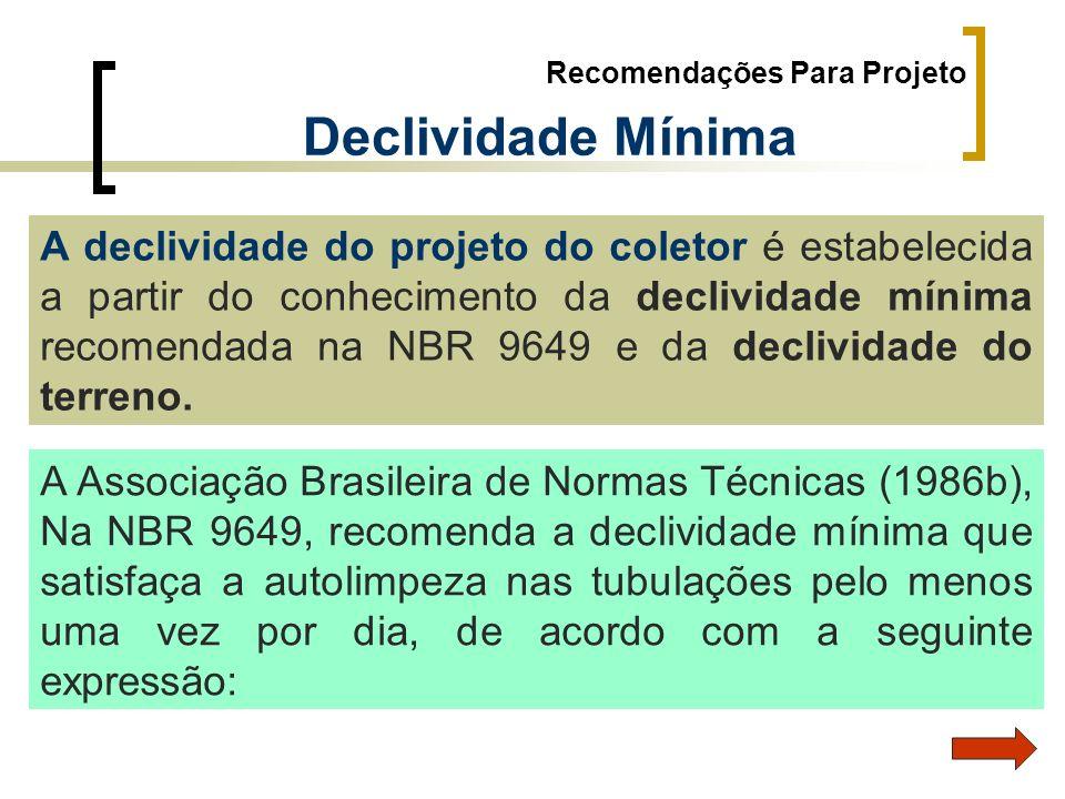 Recomendações Para Projeto Declividade Mínima A declividade do projeto do coletor é estabelecida a partir do conhecimento da declividade mínima recome