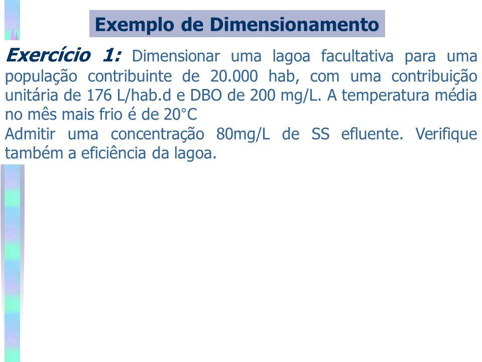 Exemplo de Dimensionamento Exercício 1: Dimensionar uma lagoa facultativa para uma população contribuinte de 20.000 hab, com uma contribuição unitária