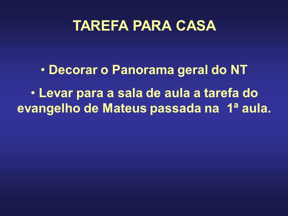 TAREFA PARA CASA Decorar o Panorama geral do NT Levar para a sala de aula a tarefa do evangelho de Mateus passada na 1ª aula.