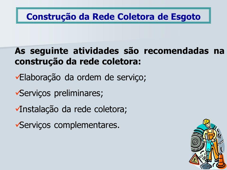 Construção da Rede Coletora de Esgoto As seguinte atividades são recomendadas na construção da rede coletora: Elaboração da ordem de serviço; Serviços