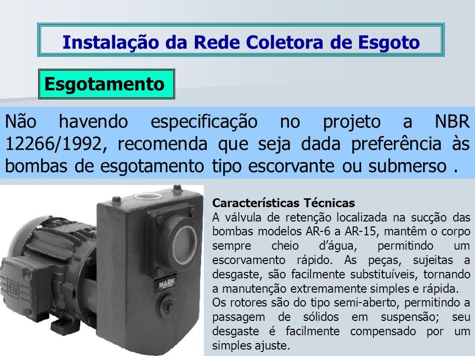 Instalação da Rede Coletora de Esgoto Esgotamento Não havendo especificação no projeto a NBR 12266/1992, recomenda que seja dada preferência às bombas