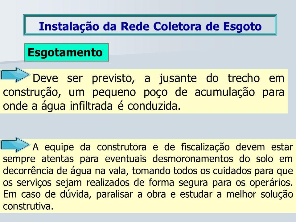 Instalação da Rede Coletora de Esgoto Esgotamento Deve ser previsto, a jusante do trecho em construção, um pequeno poço de acumulação para onde a água