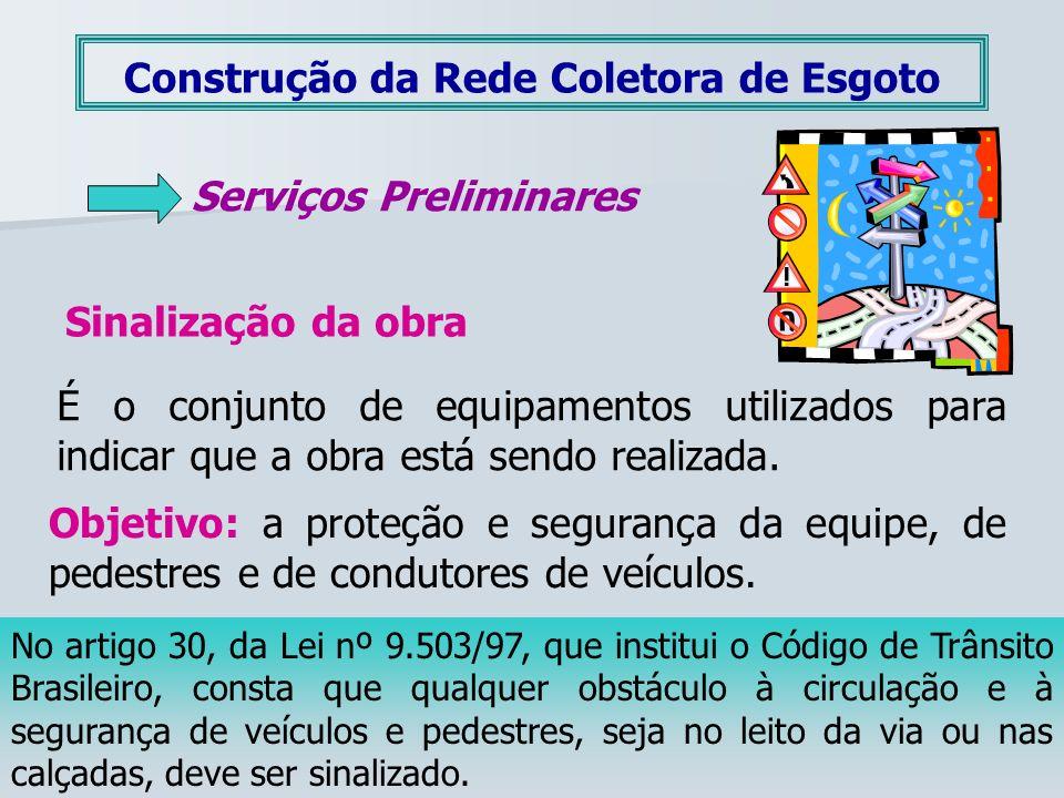 Construção da Rede Coletora de Esgoto Serviços Preliminares Sinalização da obra É o conjunto de equipamentos utilizados para indicar que a obra está s