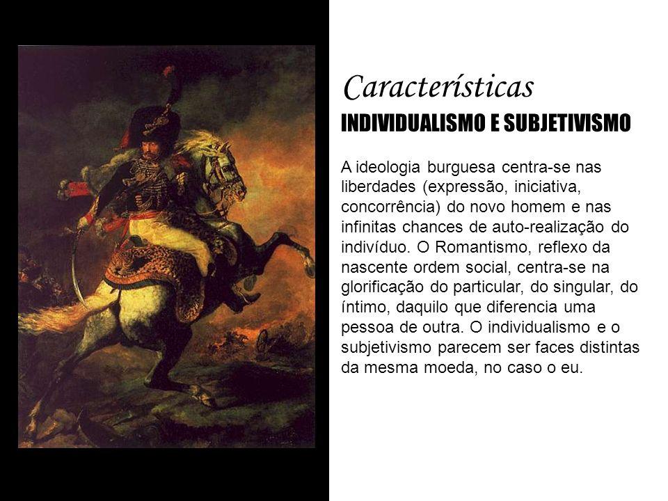 Características INDIVIDUALISMO E SUBJETIVISMO A ideologia burguesa centra-se nas liberdades (expressão, iniciativa, concorrência) do novo homem e nas
