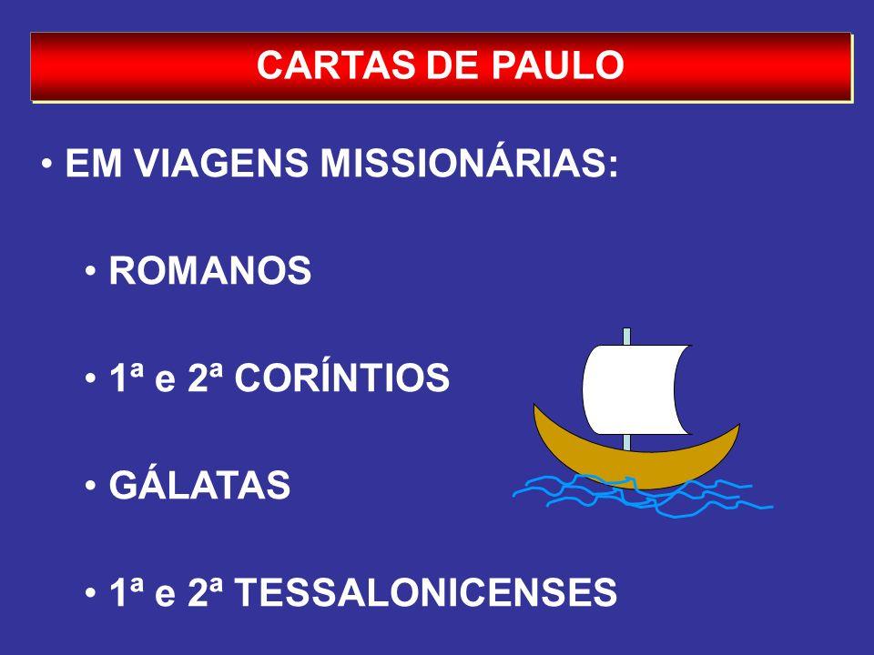 CARTAS DE PAULO EM VIAGENS MISSIONÁRIAS: ROMANOS 1ª e 2ª CORÍNTIOS GÁLATAS 1ª e 2ª TESSALONICENSES