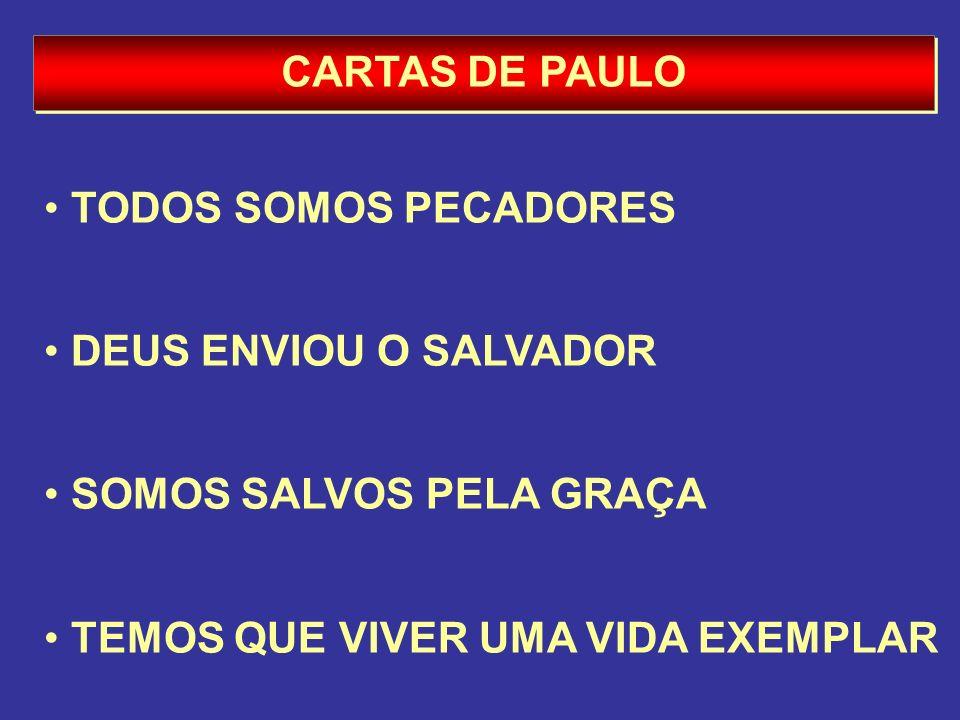 CARTAS DE PAULO TODOS SOMOS PECADORES DEUS ENVIOU O SALVADOR SOMOS SALVOS PELA GRAÇA TEMOS QUE VIVER UMA VIDA EXEMPLAR