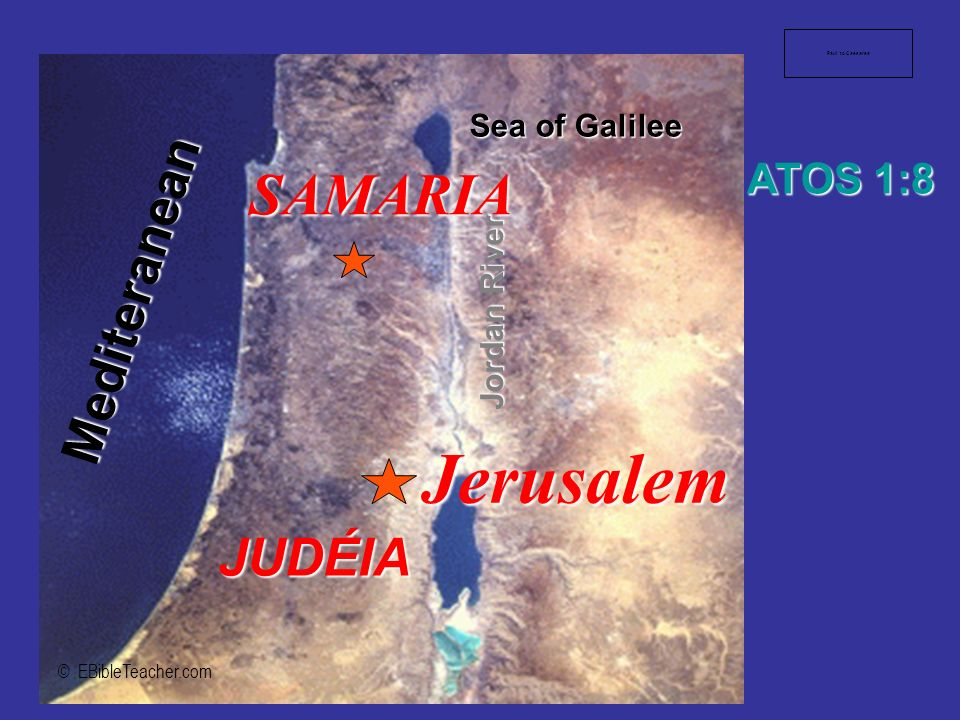 Jerusalem SAMARIA Mediteranean Sea of Galilee JUDÉIA Jordan River ATOS 1:8 © EBibleTeacher.com Paul to Caesarea