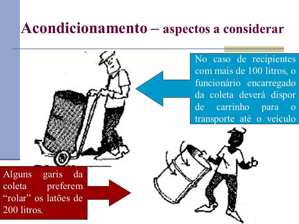 No caso de recipientes com mais de 100 litros, o funcionário encarregado da coleta deverá dispor de carrinho para o transporte até o veículo coletor.
