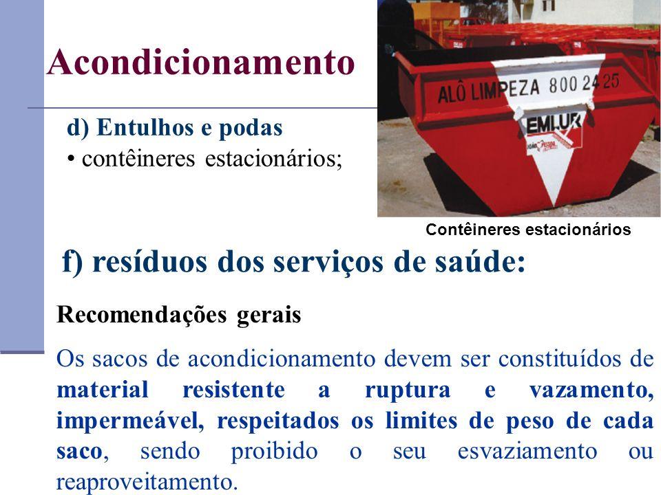 d) Entulhos e podas contêineres estacionários; Acondicionamento Contêineres estacionários f) resíduos dos serviços de saúde: Recomendações gerais Os s
