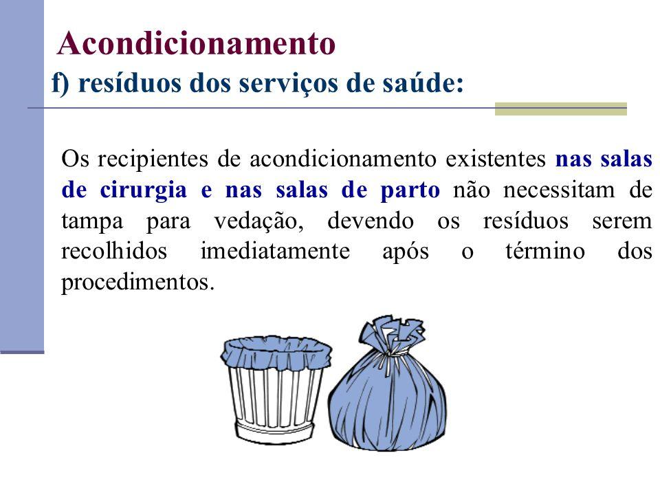 Os recipientes de acondicionamento existentes nas salas de cirurgia e nas salas de parto não necessitam de tampa para vedação, devendo os resíduos ser