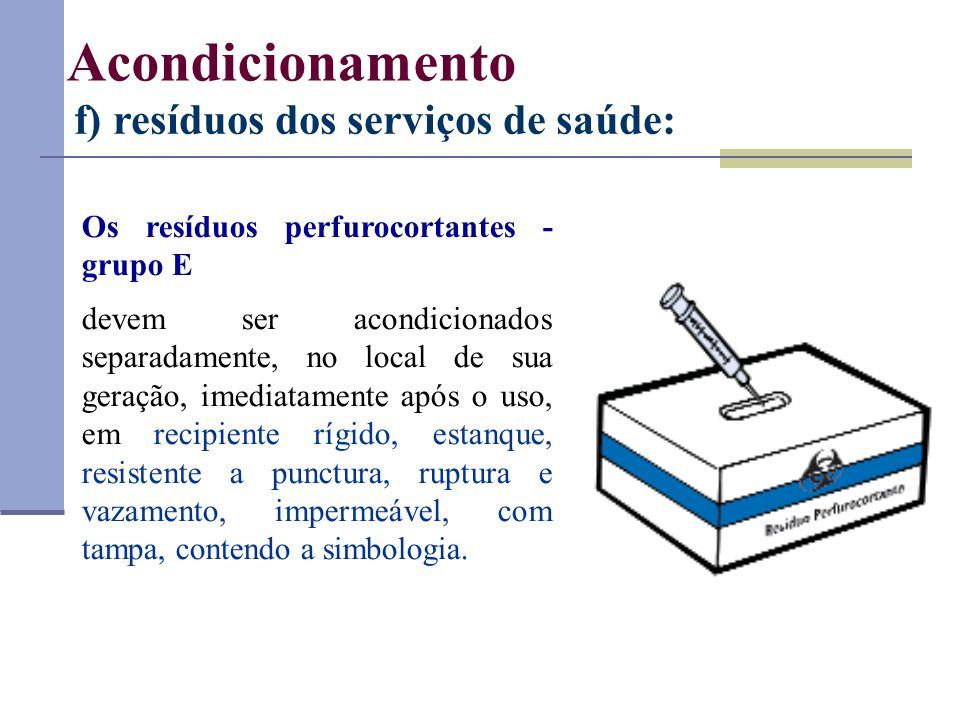 Os resíduos perfurocortantes - grupo E devem ser acondicionados separadamente, no local de sua geração, imediatamente após o uso, em recipiente rígido