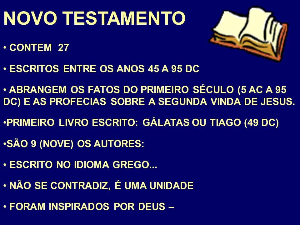 NOVO TESTAMENTO CONTEM 27 ESCRITOS ENTRE OS ANOS 45 A 95 DC ABRANGEM OS FATOS DO PRIMEIRO SÉCULO (5 AC A 95 DC) E AS PROFECIAS SOBRE A SEGUNDA VINDA DE JESUS.
