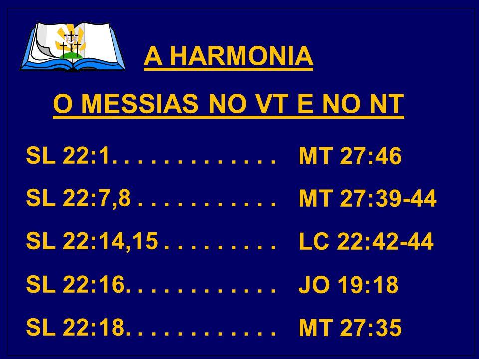 A HARMONIA O MESSIAS NO VT E NO NT SL 22:1.............