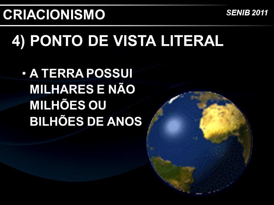 SENIB 2011 4) PONTO DE VISTA LITERAL A TERRA POSSUI MILHARES E NÃO MILHÕES OU BILHÕES DE ANOS CRIACIONISMO