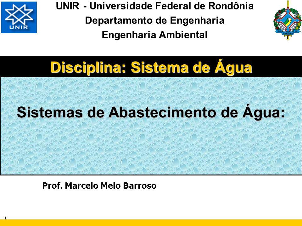 1 UNIR - Universidade Federal de Rondônia Departamento de Engenharia Engenharia Ambiental Prof. Marcelo Melo Barroso Sistemas de Abastecimento de Água