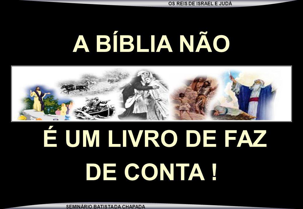 OS REIS DE ISRAEL E JUDÁ SEMINÁRIO BATISTA DA CHAPADA A BÍBLIA NÃO É UM LIVRO DE FAZ DE CONTA !