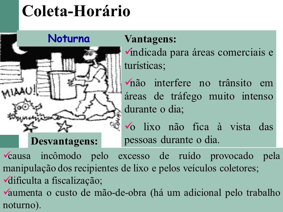 Coleta-Horário Noturna Vantagens: indicada para áreas comerciais e turísticas; não interfere no trânsito em áreas de tráfego muito intenso durante o d
