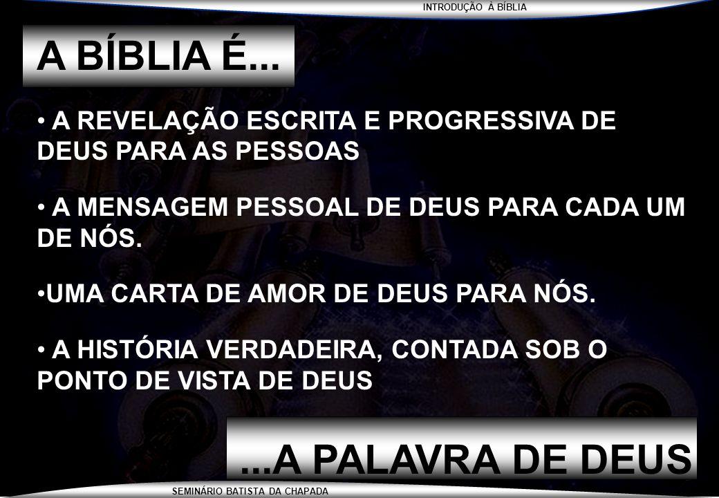 INTRODUÇÃO À BÍBLIA SEMINÁRIO BATISTA DA CHAPADA A BÍBLIA É... A REVELAÇÃO ESCRITA E PROGRESSIVA DE DEUS PARA AS PESSOAS A MENSAGEM PESSOAL DE DEUS PA