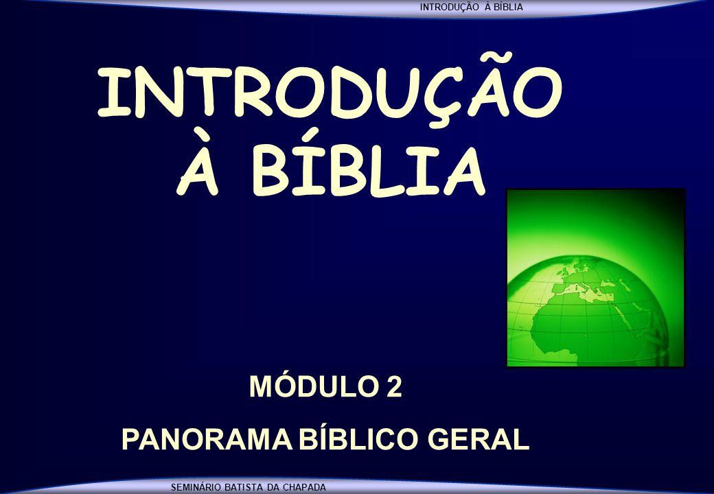 INTRODUÇÃO À BÍBLIA SEMINÁRIO BATISTA DA CHAPADA INTRODUÇÃO À BÍBLIA MÓDULO 2 PANORAMA BÍBLICO GERAL