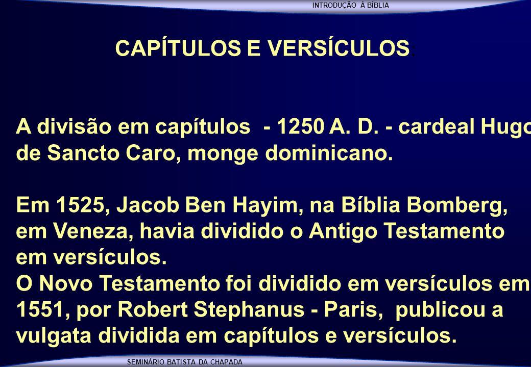 INTRODUÇÃO À BÍBLIA SEMINÁRIO BATISTA DA CHAPADA CAPÍTULOS E VERSÍCULOS : A divisão em capítulos - 1250 A. D. - cardeal Hugo de Sancto Caro, monge dom