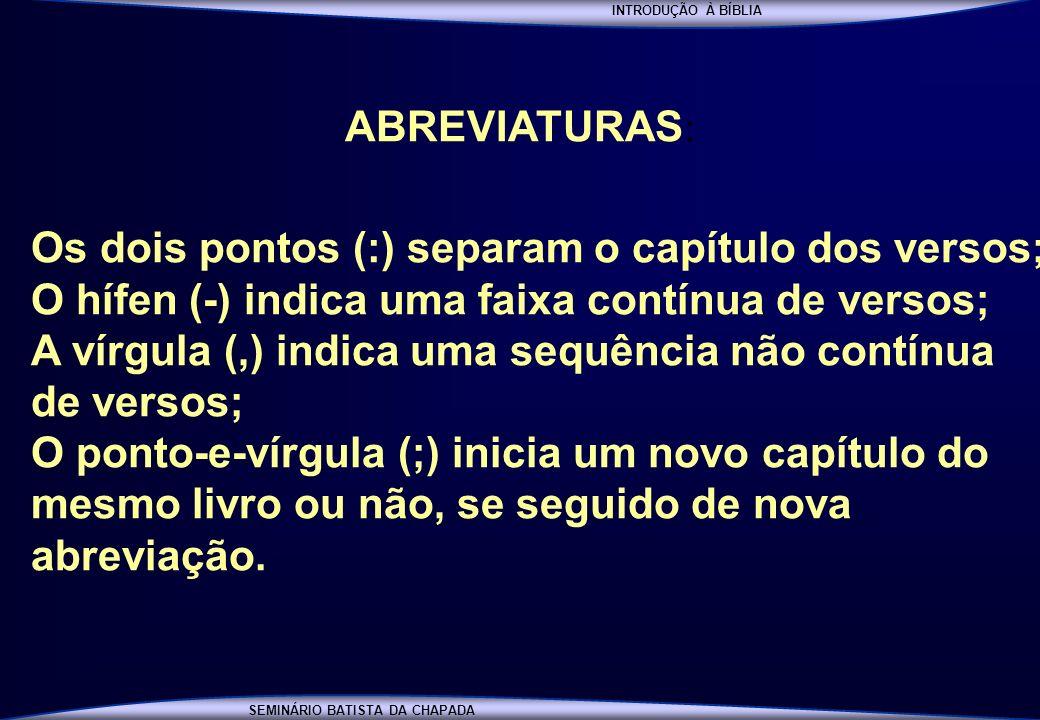 INTRODUÇÃO À BÍBLIA SEMINÁRIO BATISTA DA CHAPADA ABREVIATURAS : Os dois pontos (:) separam o capítulo dos versos; O hífen (-) indica uma faixa contínu