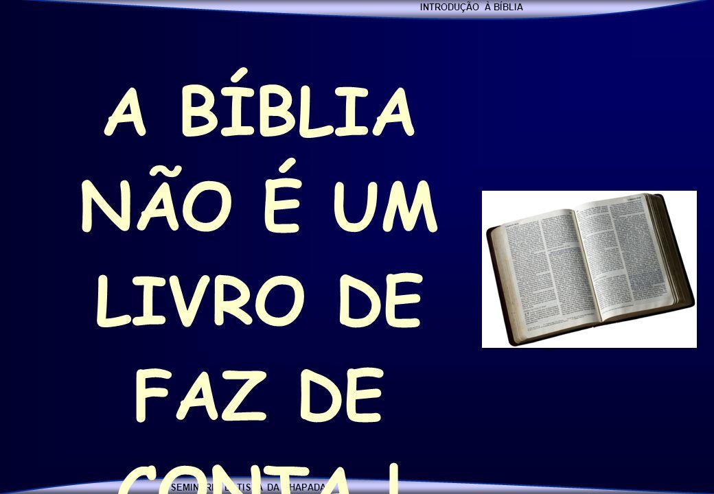 INTRODUÇÃO À BÍBLIA SEMINÁRIO BATISTA DA CHAPADA A BÍBLIA NÃO É UM LIVRO DE FAZ DE CONTA !