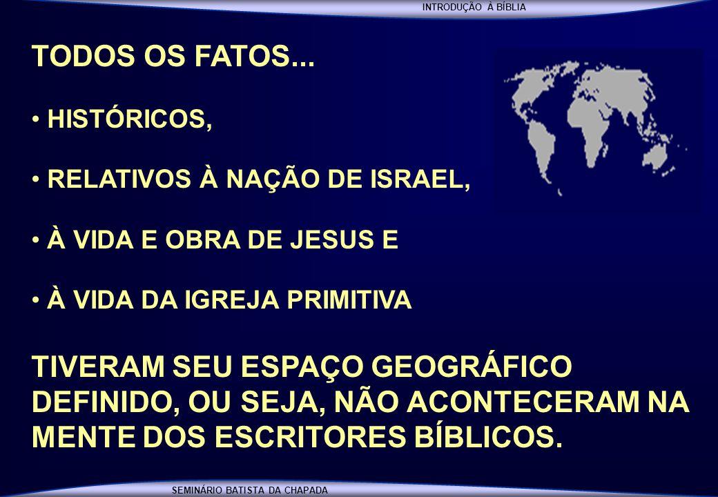 INTRODUÇÃO À BÍBLIA SEMINÁRIO BATISTA DA CHAPADA TODOS OS FATOS... HISTÓRICOS, RELATIVOS À NAÇÃO DE ISRAEL, À VIDA E OBRA DE JESUS E À VIDA DA IGREJA