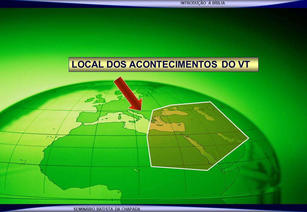 INTRODUÇÃO À BÍBLIA SEMINÁRIO BATISTA DA CHAPADA LOCAL DOS ACONTECIMENTOS DO VT