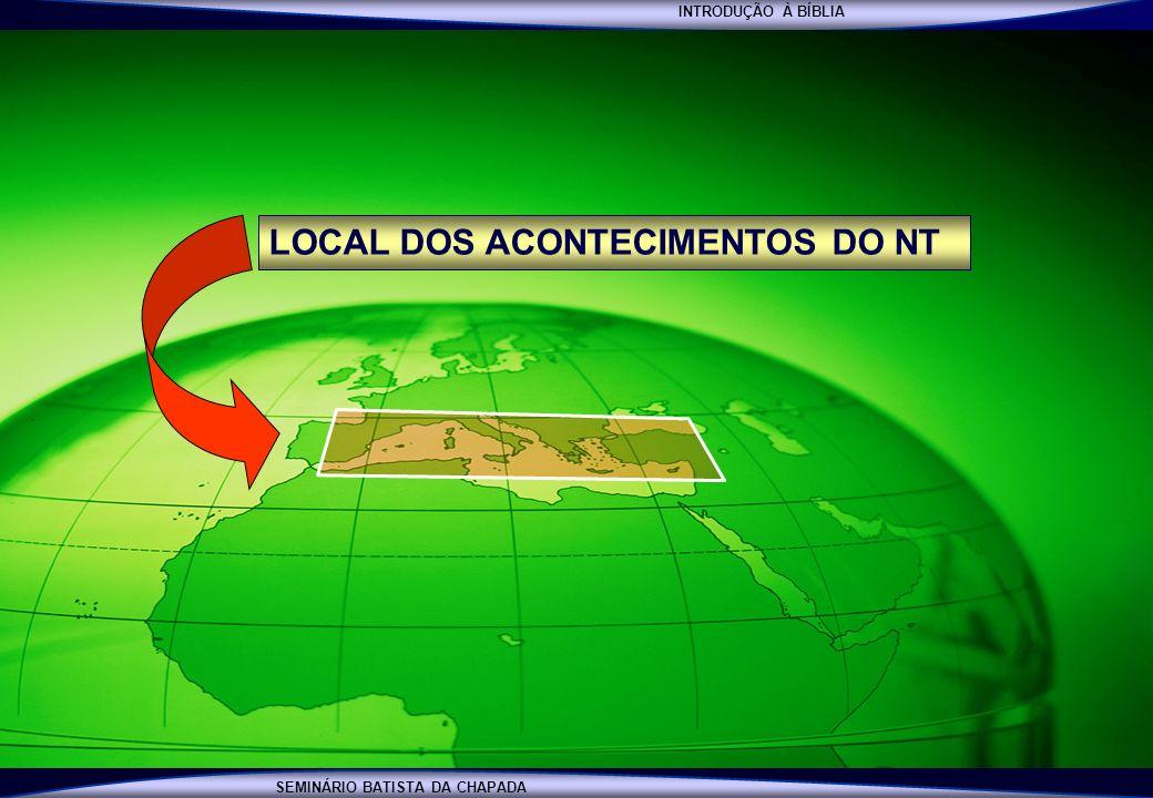 INTRODUÇÃO À BÍBLIA SEMINÁRIO BATISTA DA CHAPADA LOCAL DOS ACONTECIMENTOS DO NT