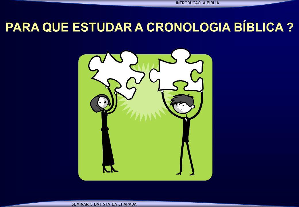 INTRODUÇÃO À BÍBLIA SEMINÁRIO BATISTA DA CHAPADA PARA QUE ESTUDAR A CRONOLOGIA BÍBLICA ?