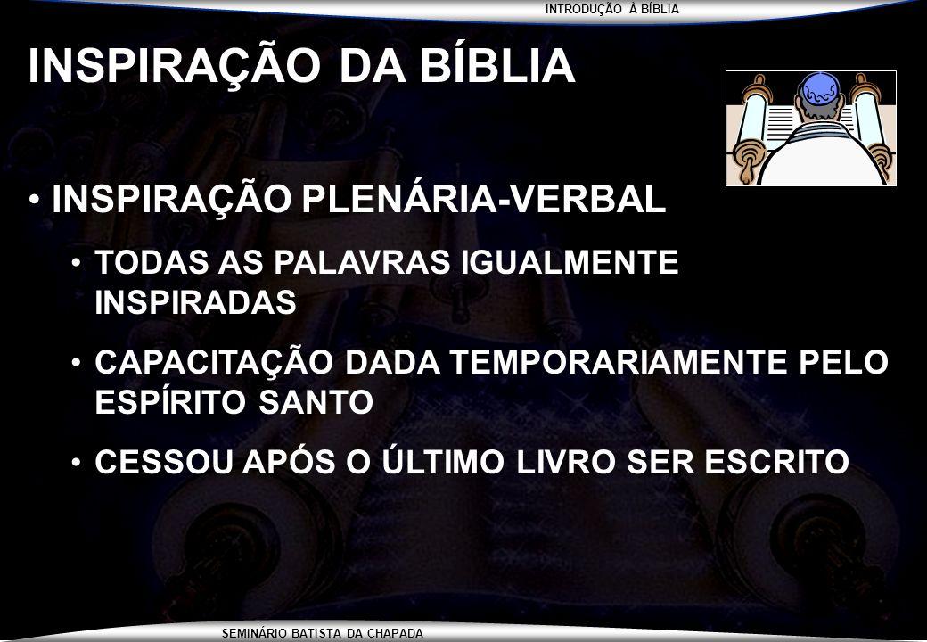 INTRODUÇÃO À BÍBLIA SEMINÁRIO BATISTA DA CHAPADA INSPIRAÇÃO DA BÍBLIA INSPIRAÇÃO PLENÁRIA-VERBAL TODAS AS PALAVRAS IGUALMENTE INSPIRADAS CAPACITAÇÃO D