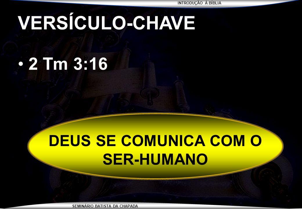 INTRODUÇÃO À BÍBLIA SEMINÁRIO BATISTA DA CHAPADA VERSÍCULO-CHAVE 2 Tm 3:16 DEUS SE COMUNICA COM O SER-HUMANO