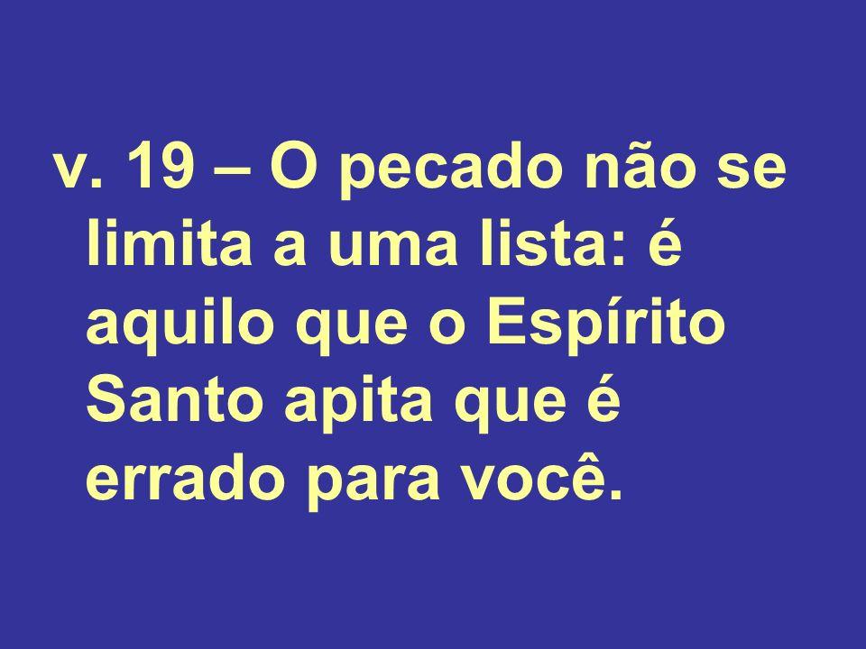 v. 19 – O pecado não se limita a uma lista: é aquilo que o Espírito Santo apita que é errado para você.