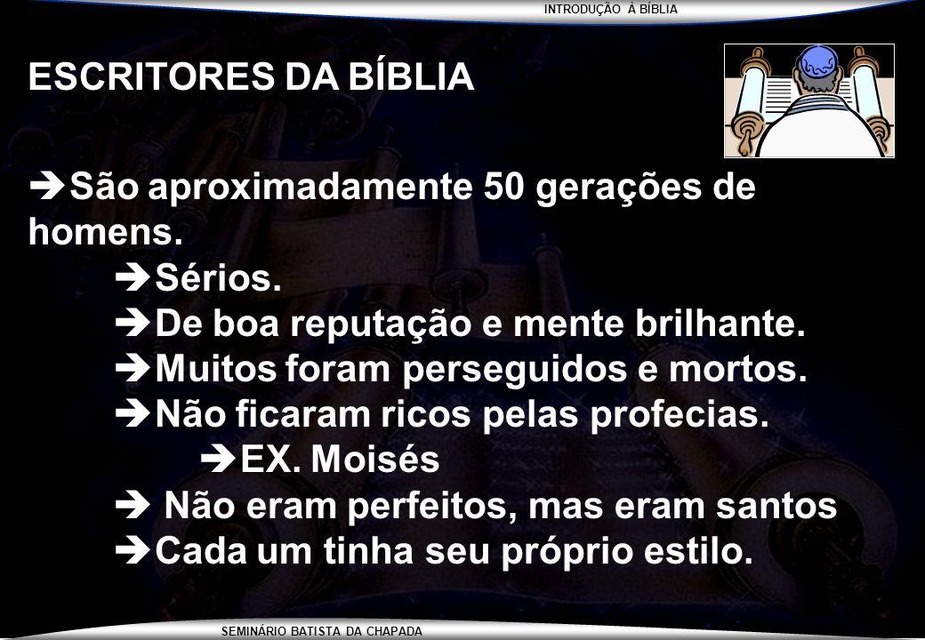 INTRODUÇÃO À BÍBLIA SEMINÁRIO BATISTA DA CHAPADA ESCRITORES DA BÍBLIA São aproximadamente 50 gerações de homens. Sérios. De boa reputação e mente bril