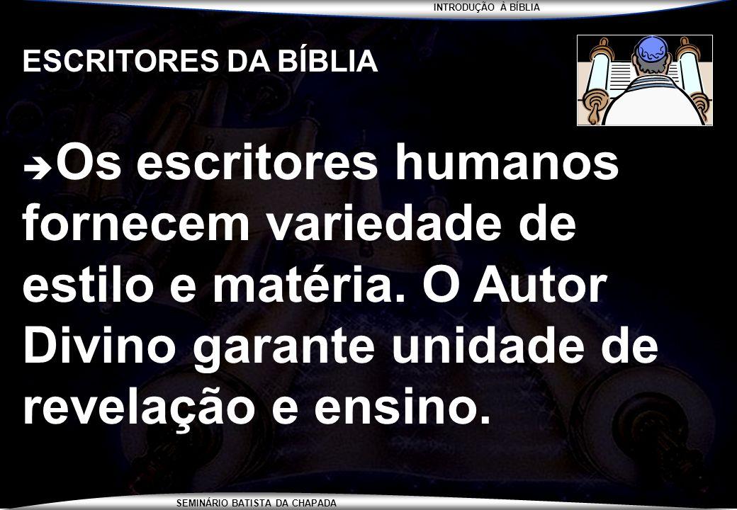 INTRODUÇÃO À BÍBLIA SEMINÁRIO BATISTA DA CHAPADA ESCRITORES DA BÍBLIA Os escritores humanos fornecem variedade de estilo e matéria. O Autor Divino gar